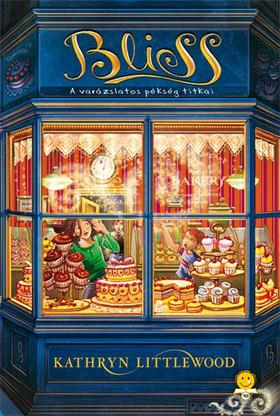 Kathryn Littlewood - Bliss - A varázslatos pékség titkai - KEMÉNY BORÍTÓS