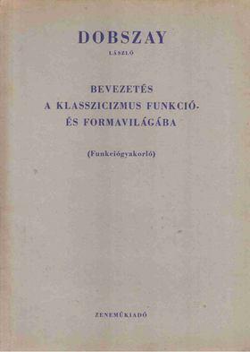 DOBSZAY LÁSZLÓ - Bevezetés a klasszicizmus funkció- és formavilágába [antikvár]