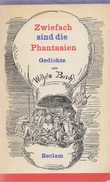 Wilhelm Busch - Zweifach sind die Phantasien [antikvár]