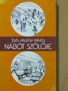 Tóth-Máthé Miklós - Nábót szőlője [antikvár]