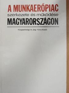 Cukor Eszter - A munkaerőpiac szerkezete és működése Magyarországon [antikvár]