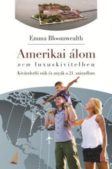 Emma Bloomwealth - Amerikai álom nem luxuskivitelben - Kivándorló nők és anyák a 21. században