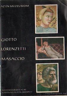 Marosi Ernő - Giotto, Lorenzetti, Masaccio [antikvár]