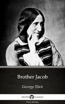 George Eliot - Brother Jacob by George Eliot - Delphi Classics (Illustrated) [eKönyv: epub, mobi]