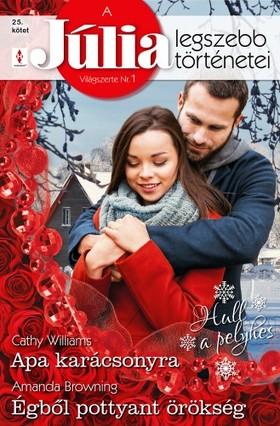 Amanda Browning Cathy Williams, - A Júlia legszebb történetei 25. kötet (Hull a pelyhes) - Apa karácsonyra, Égből pottyant örökség