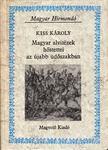 Kiss Károly - Magyar alvitézek hőstettei az újabb üdőszakban [antikvár]