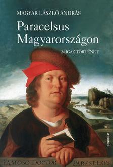 MAGYAR LÁSZLÓ ANDRÁS - Paracelsus Magyarországon