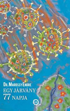 Dr. Marossy Endre - Egy járvány 77 napja