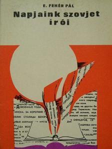 E. Fehér Pál - Napjaink szovjet írói [antikvár]