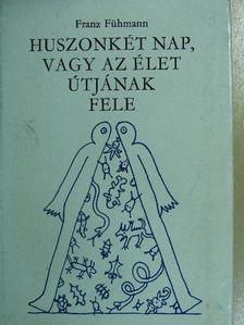 Franz Fühmann - Huszonkét nap, vagy az élet útjának fele [antikvár]