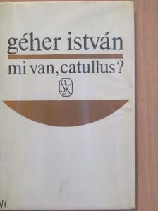 Géher István - Mi van, Catullus? [antikvár]