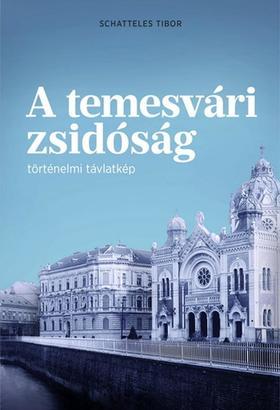 Schatteles Tibor - A temesvári zsidóság - történelmi távlatkép