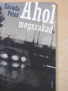Závada Péter - Ahol megszakad [antikvár]