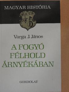 Varga J. János - A fogyó félhold árnyékában [antikvár]