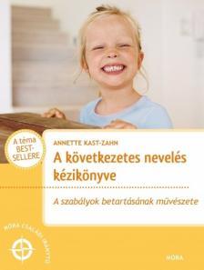 Anette Kast-Zahn - A következetes nevelés kézikönyve