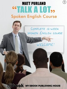 Purland Matt - Talk A Lot - Spoken English Course (Book 1) [eKönyv: epub, mobi]