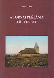 Juhász Attila - A tornai plébánia története [antikvár]