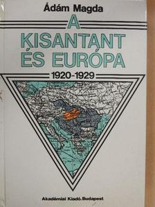 Ádám Magda - A kisantant és Európa (1920-1929) [antikvár]