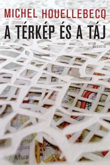 Michel Houellebecq - A térkép és a táj