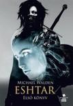 Michael Walden - Eshtar - Elsõ könyv [eKönyv: epub, mobi]