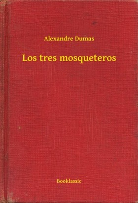 Alexandre DUMAS - Los tres mosqueteros [eKönyv: epub, mobi]