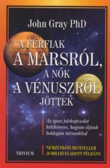 John Gray - A férfiak a Marsról a nők a Vénuszról jöttek