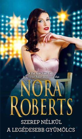 Nora Roberts - Szerep nélkül - A legédesebb gyümölcs