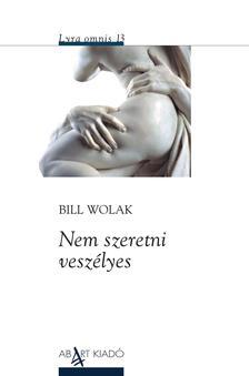 Bill Wolak - Nem szeretni veszélyes