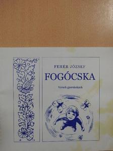 Fehér József - Fogócska [antikvár]