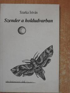 Szarka István - Szender a holdudvarban [antikvár]