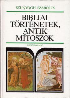 Szunyogh Szabolcs - Bibliai történetek, antik mítoszok [antikvár]