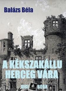 Balázs Béla - A kékszakállu herceg vára [eKönyv: epub, mobi]