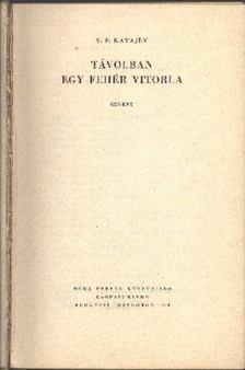 V. P. Katajev - Távolban egy fehér vitorla [antikvár]