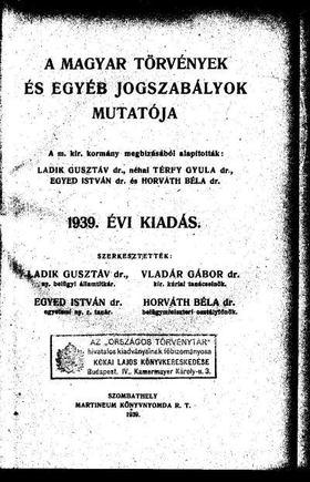 Horváth Béla, Egyed István, Ladik Gusztáv, dr., Vladár Gábor - A magyar törvények és egyéb jogszabályok mutatója 1939 [antikvár]