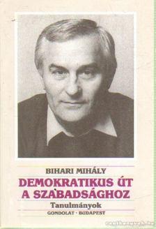 Bihari Mihály - Demokratikus út a szabadsághoz [antikvár]