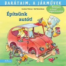 Cordula Thörner - Barátaim, a járművek 7. - Építsünk autót!