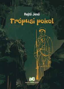 REJTŐ JENŐ - Trópusi pokol