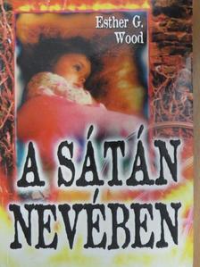 Esther G. Wood - A sátán nevében [antikvár]