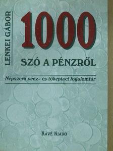 Lenkei Gábor - 1000 szó a pénzről [antikvár]