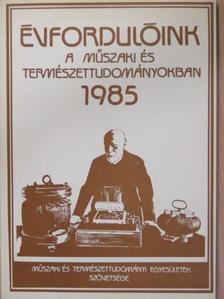 Filyó Mihály - Évfordulóink a műszaki és természettudományokban 1985 [antikvár]