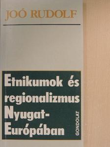 Joó Rudolf - Etnikumok és regionalizmus Nyugat-Európában [antikvár]