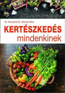 Dr. Kocsisné Dr. Molnár Gitta - Kertészkedés mindenkinek