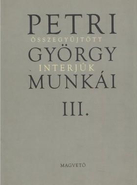 Petri György - Petri György munkái III. - Összegyűjtött interjúk