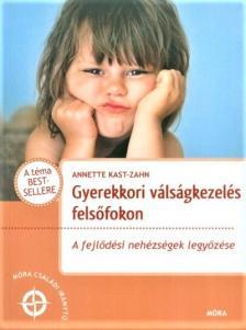 Anette Kast-Zahn - Gyerekkori válságkezelés felsőfokon