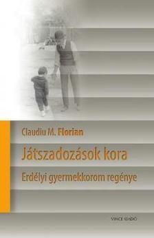 Claudiu M. Florian - Játszadozások kora - Erdélyi gyerekkorom regénye