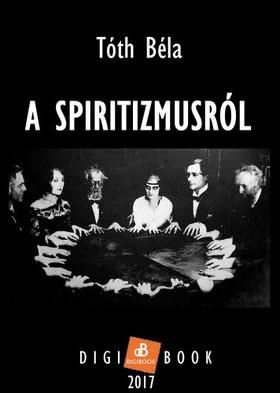 TÓTH BÉLA - A spiritizmusról [eKönyv: epub, mobi]