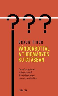 BRAUN TIBOR - Vándorbottal a tudományos kutatásban - Interdiszciplináris villáminterjúk kiemelkedő hazai természettudósokkal
