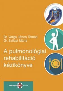 Dr. Varga János Tamás-Dr. Szilasi Mária szerk. - A pulmonológiai rehabilitáció kézikönyve