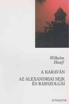 Wilhelm Hauff - A karaván / Az alexandriai sejk és rabszolgái [antikvár]