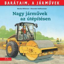 Monika Wittmann - Barátaim, a járművek 8. - Nagy járművek az útépítésen